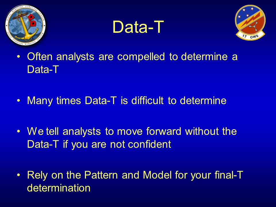 Data-T Often analysts are compelled to determine a Data-T Many times Data-T is difficult to determine We tell analysts to move forward without the Dat