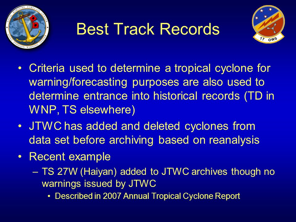 Best Track Records Criteria used to determine a tropical cyclone for warning/forecasting purposes are also used to determine entrance into historical