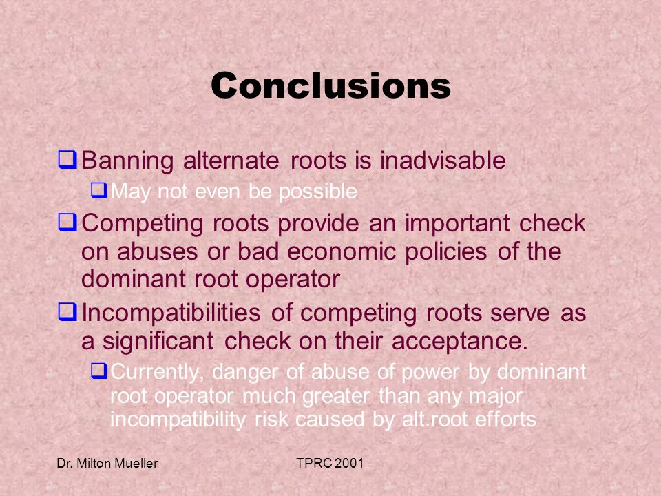 Dr. Milton MuellerTPRC 2001 Conclusions Banning alternate roots is inadvisable May not even be possible Competing roots provide an important check on