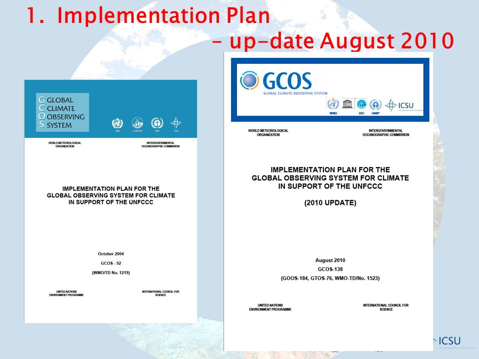 Up-dated Implementation Plan: in brief: new ECVs, now 50 (before 44 ) reflection on ecosystems (biodiversity) additional focus on reference and super site networks (measurements of several ECVs at one site for a more comprehensive understanding of the ecosystem) cost estimation (additional costs and costs for existing systems)