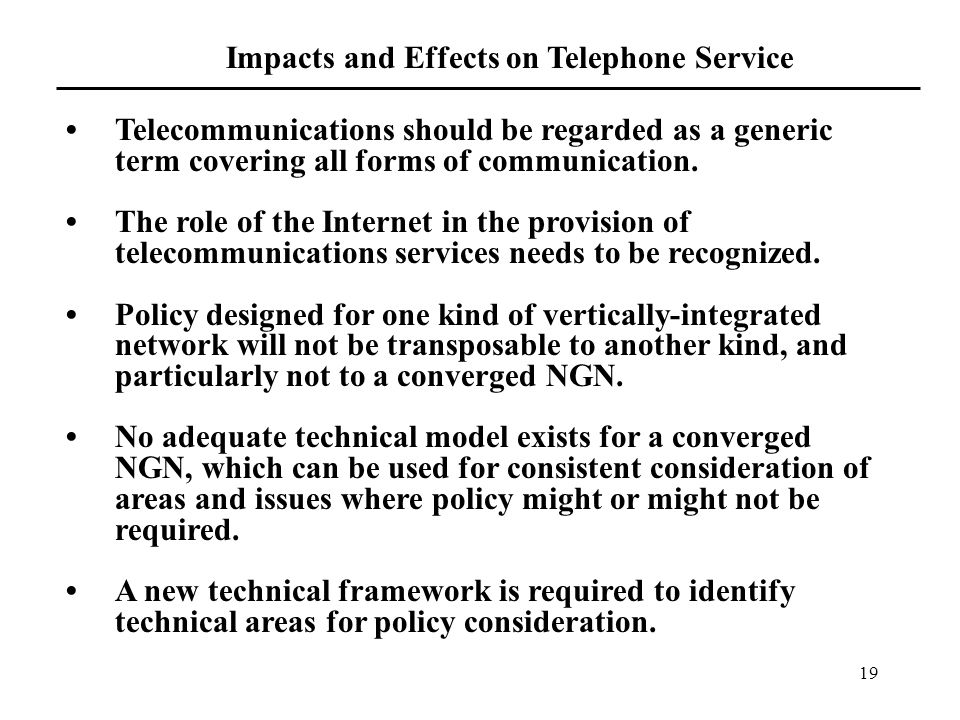 19 Impacts and Effects on Telephone Service Telecommunications should be regarded as a generic term covering all forms of communication.