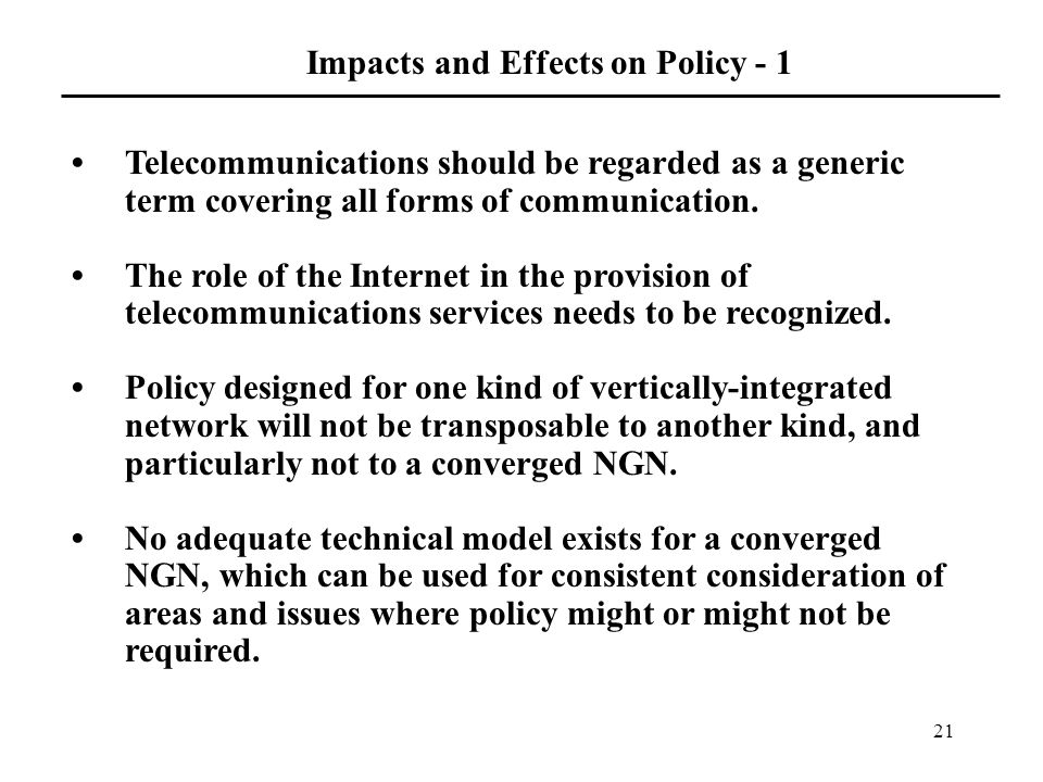 21 Impacts and Effects on Policy - 1 Telecommunications should be regarded as a generic term covering all forms of communication.