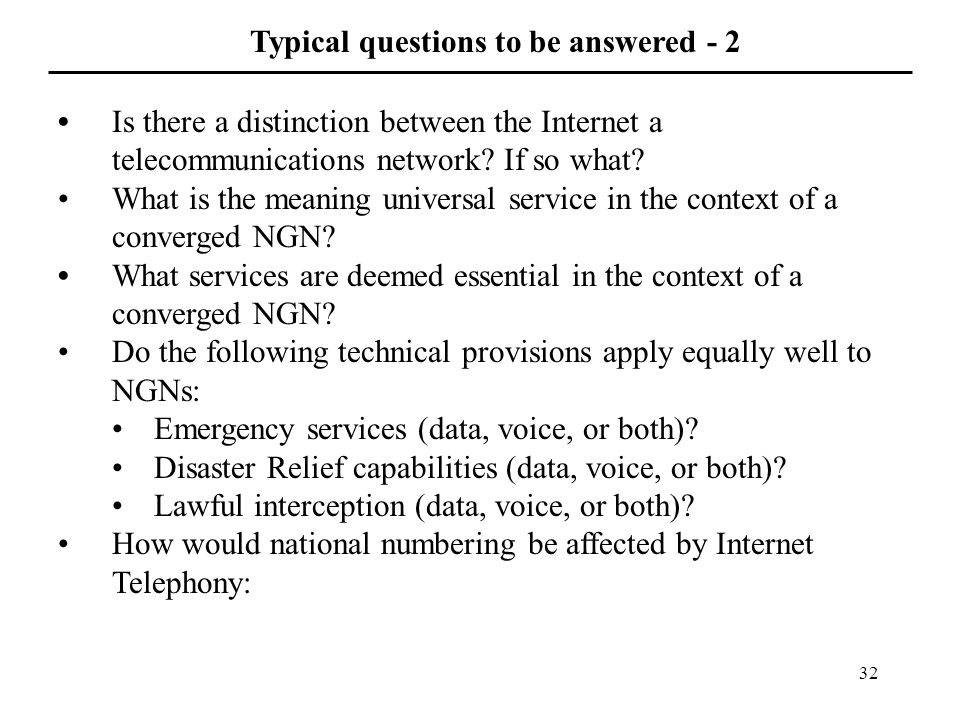 32 Typical questions to be answered - 2 Is there a distinction between the Internet a telecommunications network.