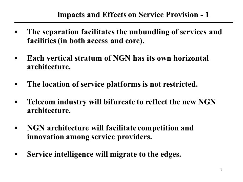 7 The separation facilitates the unbundling of services and facilities (in both access and core).