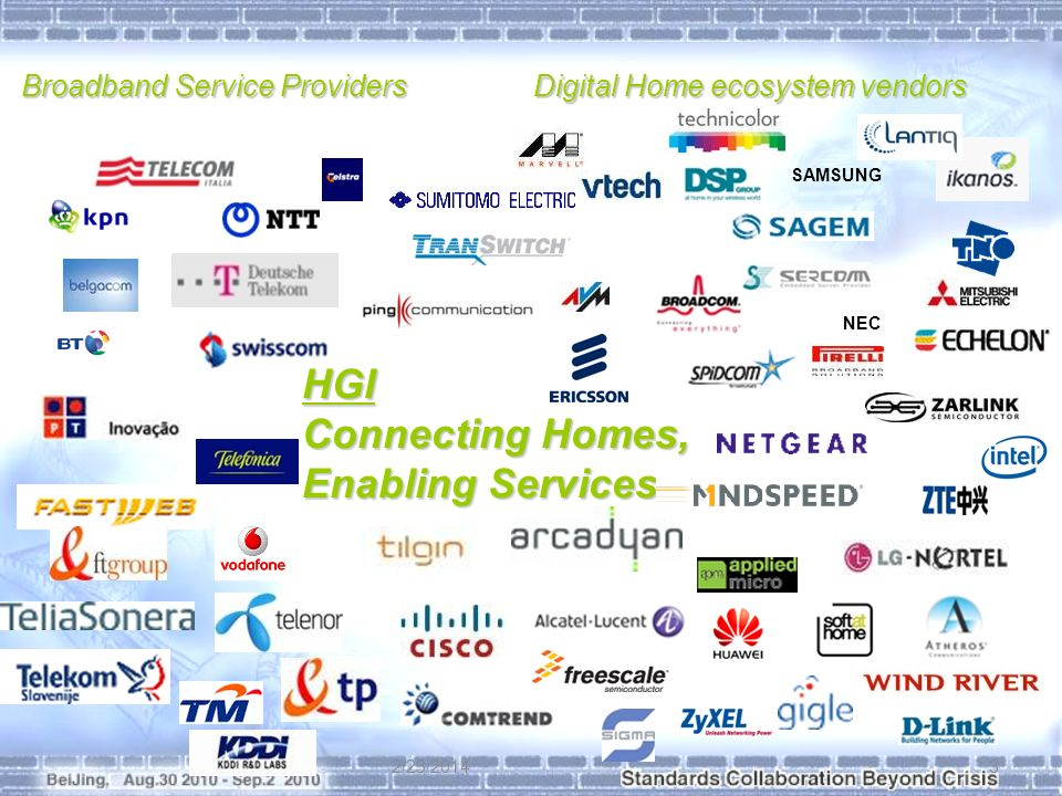2/23/20143 NEC SAMSUNG Broadband Service Providers Digital Home ecosystem vendors HGI Connecting Homes, Enabling Services