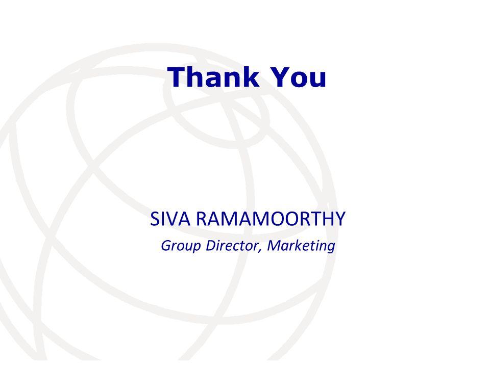 Thank You SIVA RAMAMOORTHY Group Director, Marketing