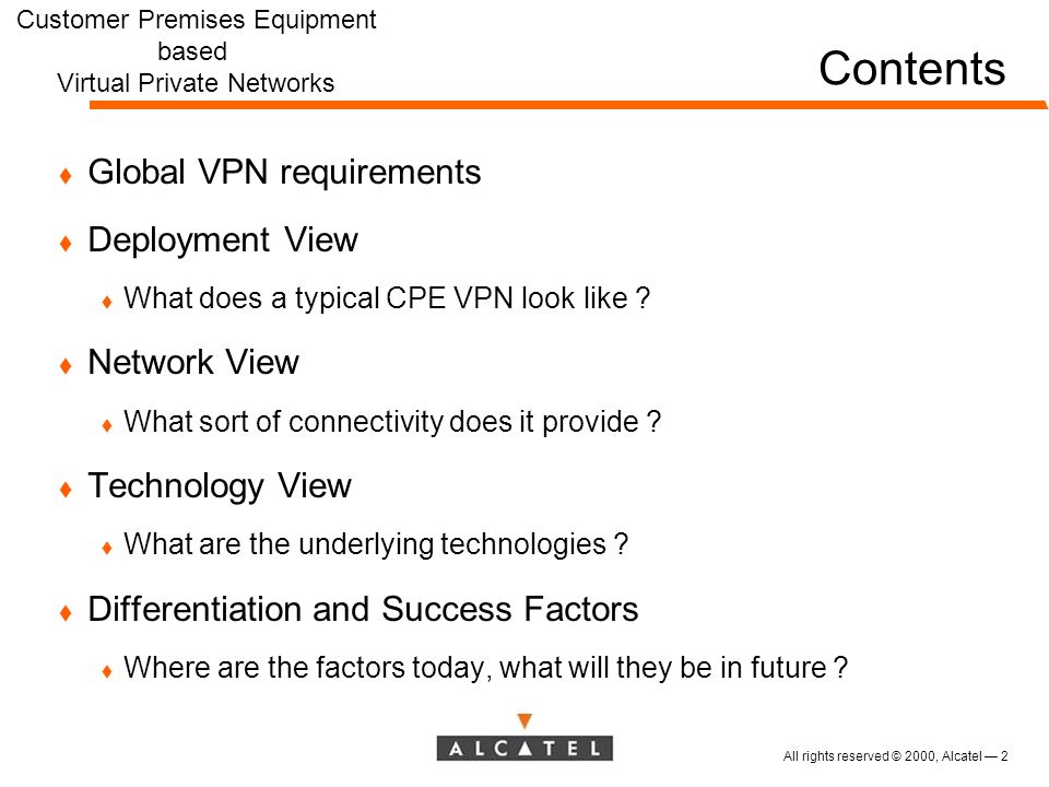 All rights reserved © 2000, Alcatel 2 Contents t Global VPN requirements t Deployment View t What does a typical CPE VPN look like .