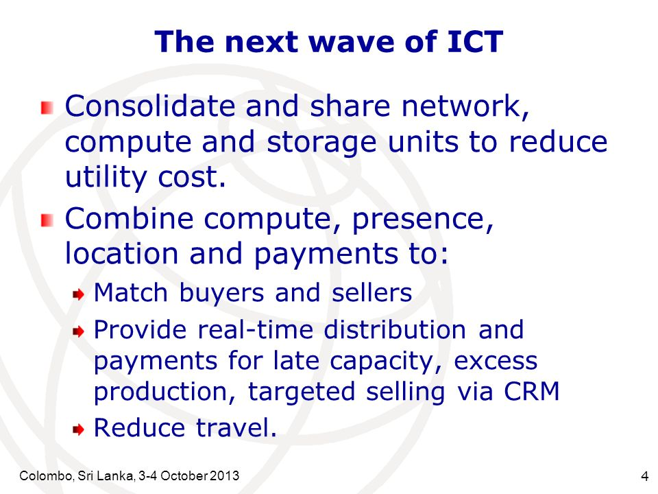 Colombo, Sri Lanka, 3-4 October The next wave of ICT Consolidate and share network, compute and storage units to reduce utility cost.