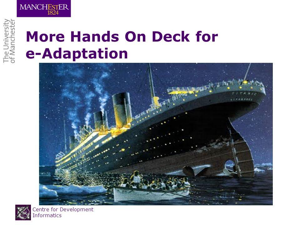 Centre for Development Informatics More Hands On Deck for e-Adaptation