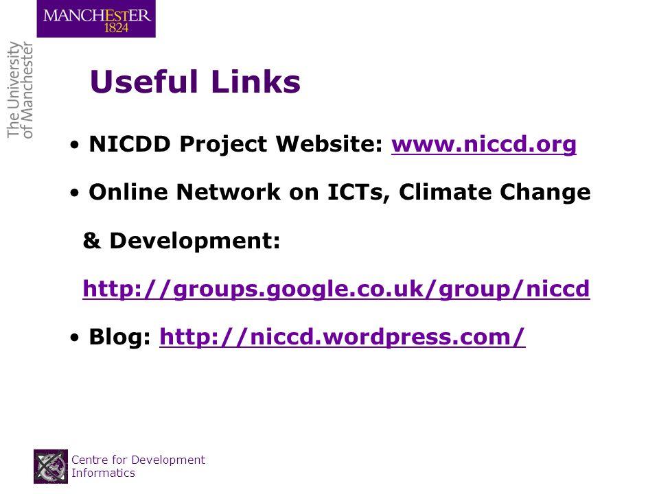 Centre for Development Informatics Useful Links NICDD Project Website: www.niccd.org Online Network on ICTs, Climate Change & Development: http://groups.google.co.uk/group/niccd Blog: http://niccd.wordpress.com/