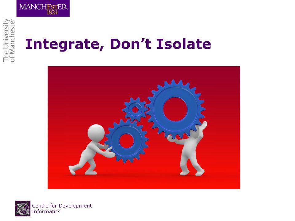 Centre for Development Informatics Integrate, Dont Isolate