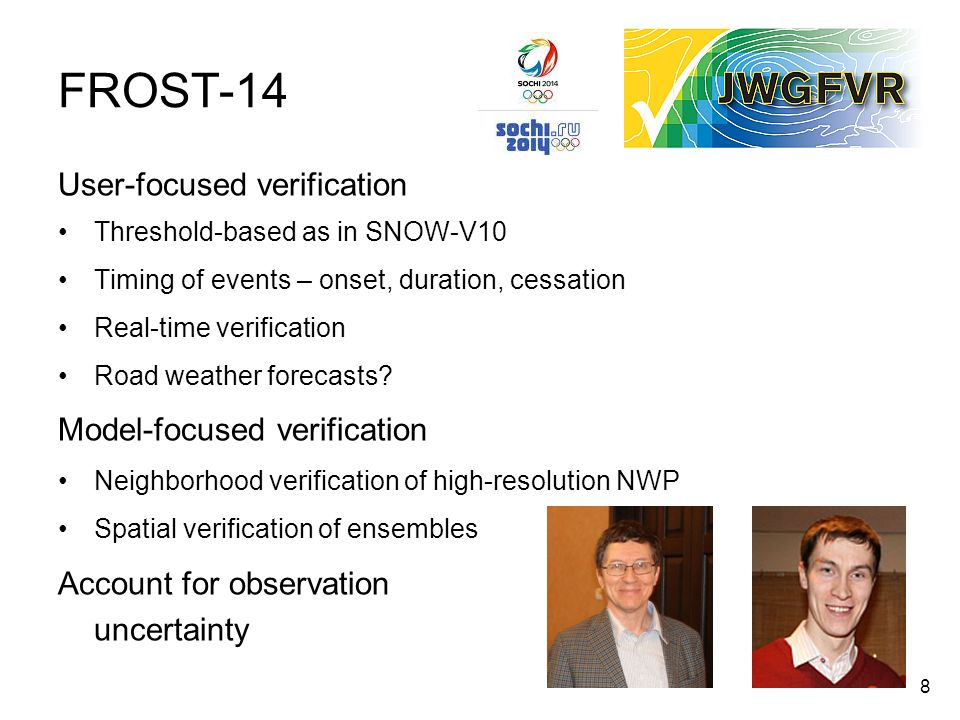 8 FROST-14 User-focused verification Threshold-based as in SNOW-V10 Timing of events – onset, duration, cessation Real-time verification Road weather