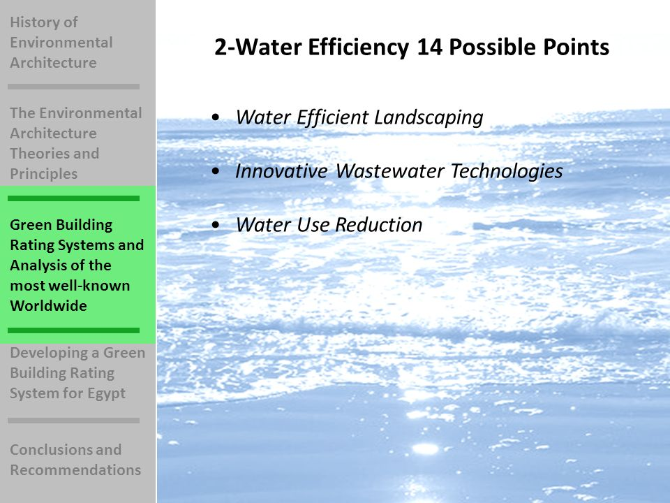 History of Environmental Architecture The Environmental Architecture Theories and Principles Green Building Rating Systems and Analysis of the most well-known Worldwide Developing a Green Building Rating System for Egypt Conclusions and Recommendations 2-Water Efficiency 14 Possible Points Water Efficient Landscaping Innovative Wastewater Technologies Water Use Reduction