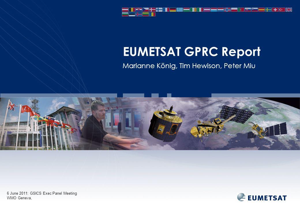 6 June 2011: GSICS Exec Panel Meeting WMO Geneva, Marianne König, Tim Hewison, Peter Miu EUMETSAT GPRC Report