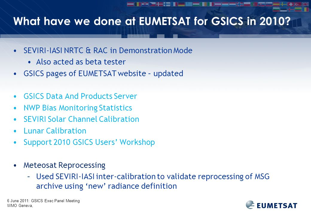 6 June 2011: GSICS Exec Panel Meeting WMO Geneva, What have we done at EUMETSAT for GSICS in 2010? SEVIRI-IASI NRTC & RAC in Demonstration Mode Also a