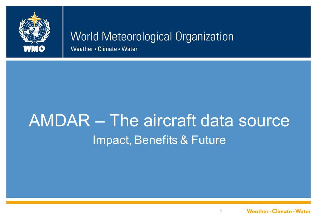 WMO 1 AMDAR – The aircraft data source Impact, Benefits & Future