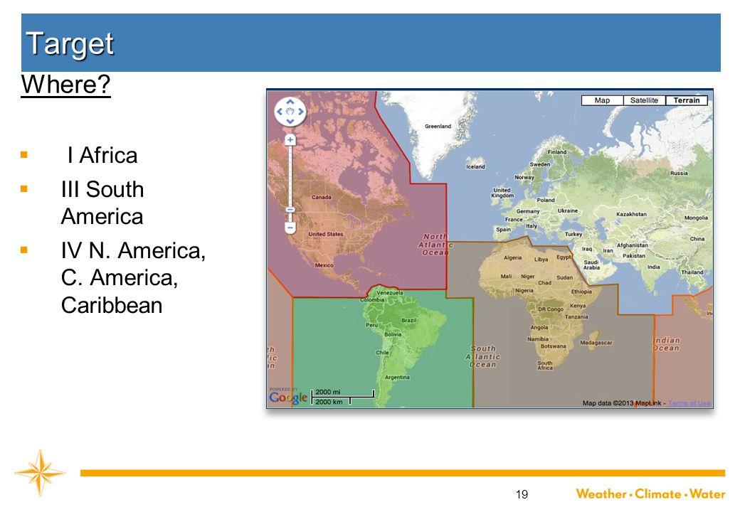 19 Target I Africa III South America IV N. America, C. America, Caribbean Where?