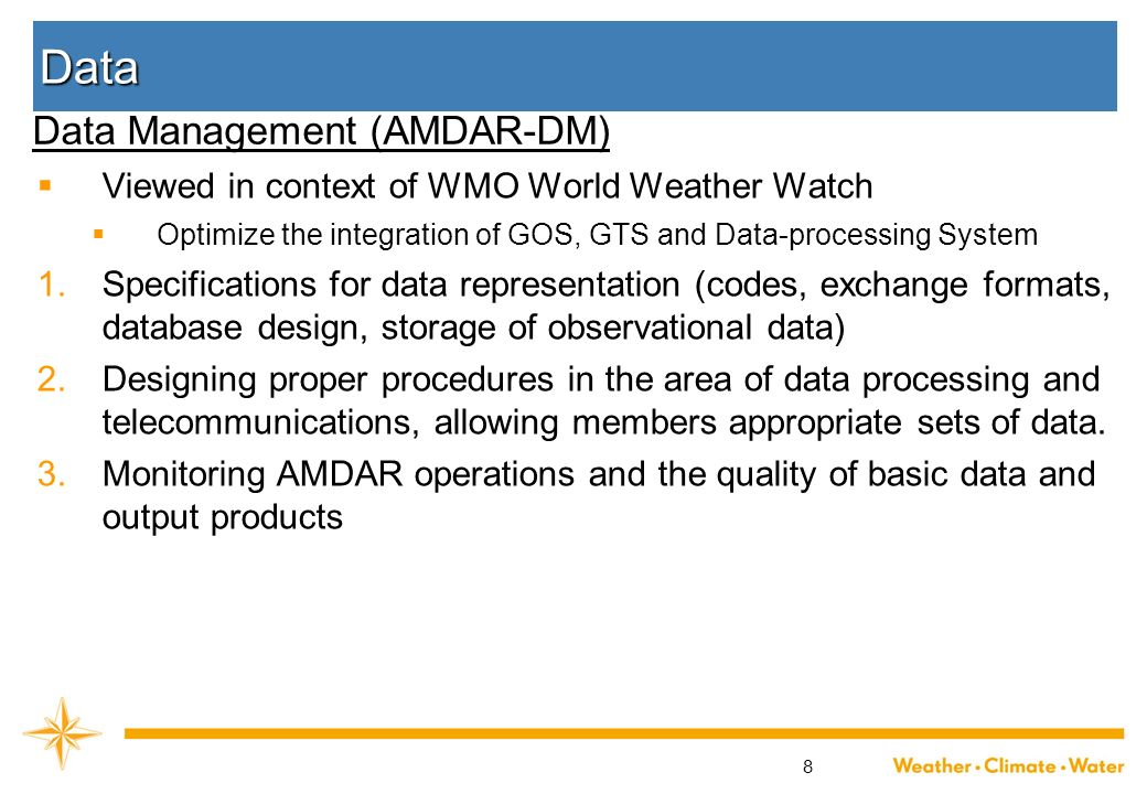 8 Data Viewed in context of WMO World Weather Watch Optimize the integration of GOS, GTS and Data-processing System 1. Specifications for data represe