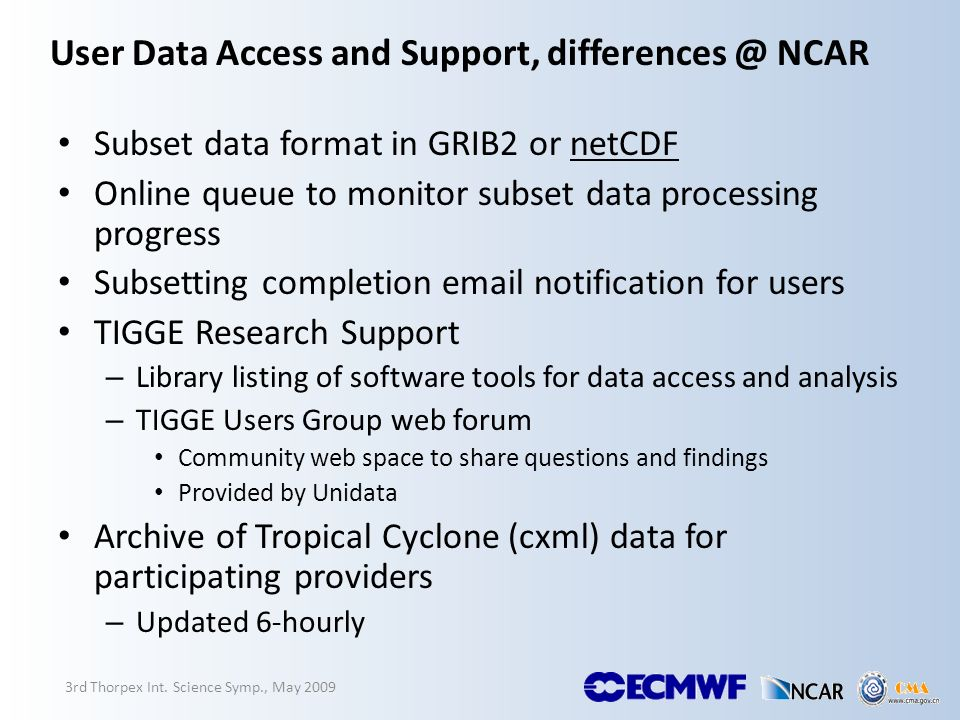 User Data Access and Support, differences @ NCAR Subset data format in GRIB2 or netCDF Online queue to monitor subset data processing progress Subsett