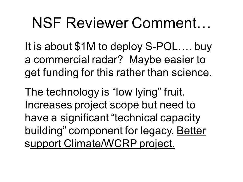 NSF Reviewer Comment… It is about $1M to deploy S-POL…. buy a commercial radar? Maybe easier to get funding for this rather than science. The technolo