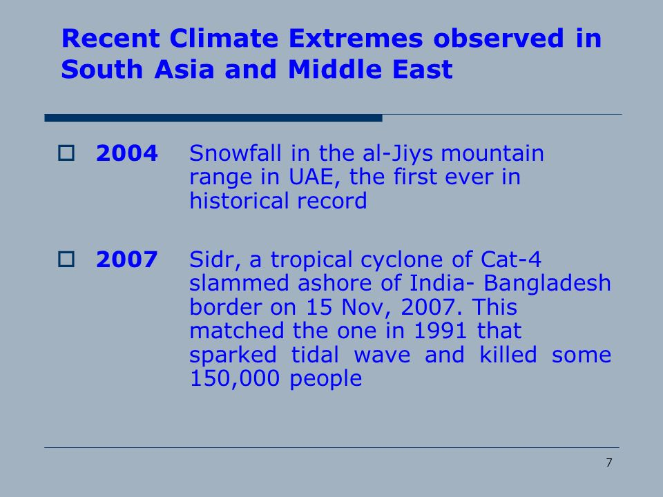 7 Recent Climate Extremes observed in South Asia and Middle East 2004Snowfall in the al-Jiys mountain range in UAE, the first ever in historical recor