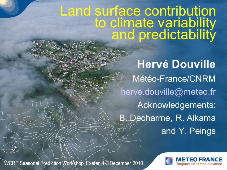 Hervé Douville Météo-France/CNRM herve.douville@meteo.fr Acknowledgements: B. Decharme, R. Alkama and Y. Peings WCRP Seasonal Prediction Workshop, Exe