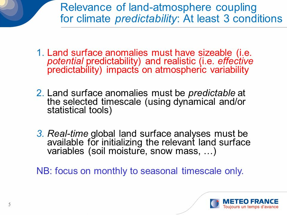 5 Relevance of land-atmosphere coupling for climate predictability: At least 3 conditions 1.Land surface anomalies must have sizeable (i.e. potential