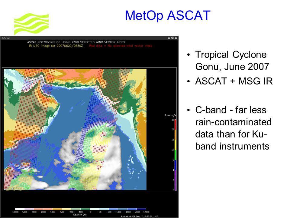 © Crown copyright 2007 MetOp ASCAT Tropical Cyclone Gonu, June 2007 ASCAT + MSG IR C-band - far less rain-contaminated data than for Ku- band instruments