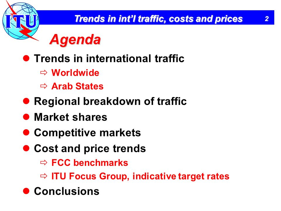 2 Trends in intl traffic, costs and prices Agenda Trends in international traffic Worldwide Arab States Regional breakdown of traffic Market shares Co