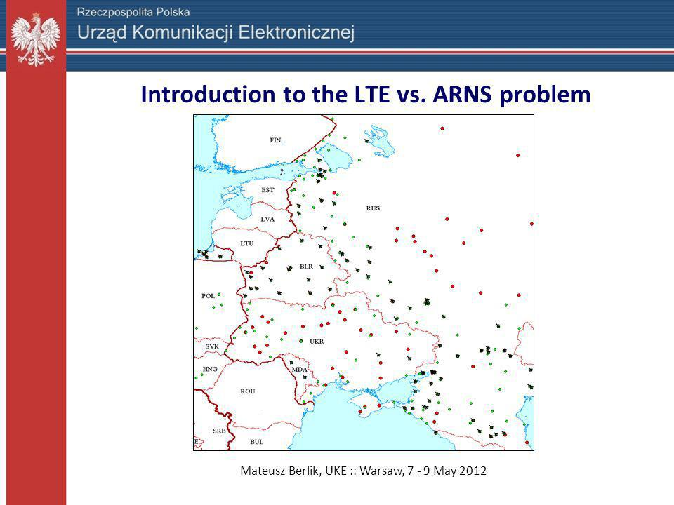 Mateusz Berlik, UKE :: Warsaw, 7 - 9 May 2012 Introduction to the LTE vs. ARNS problem