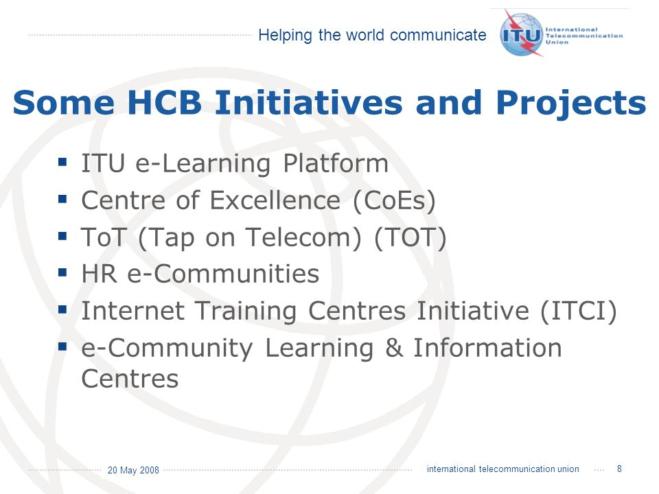 Helping the world communicate 20 May 2008 29international telecommunication union Regional priorities are the TAP ON TELECOM focus in each activity program