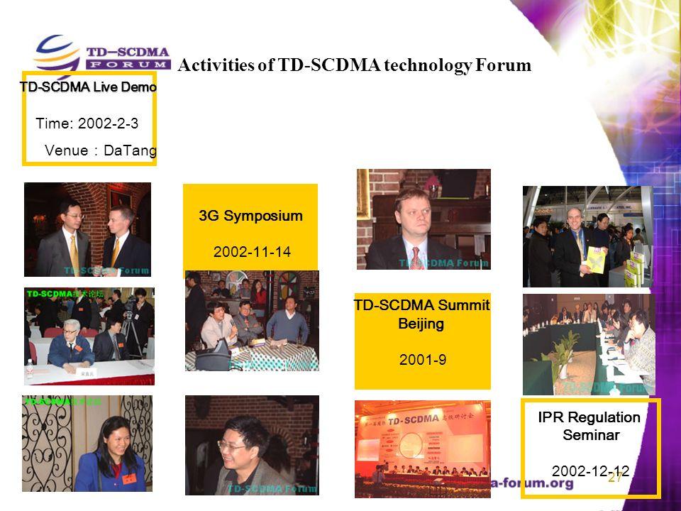 27 TD-SCDMA Live Demo Time: 2002-2-3 Venue DaTang 3G Symposium 2002-11-14 IPR Regulation Seminar 2002-12-12 TD-SCDMA Summit Beijing 2001-9 Activities of TD-SCDMA technology Forum