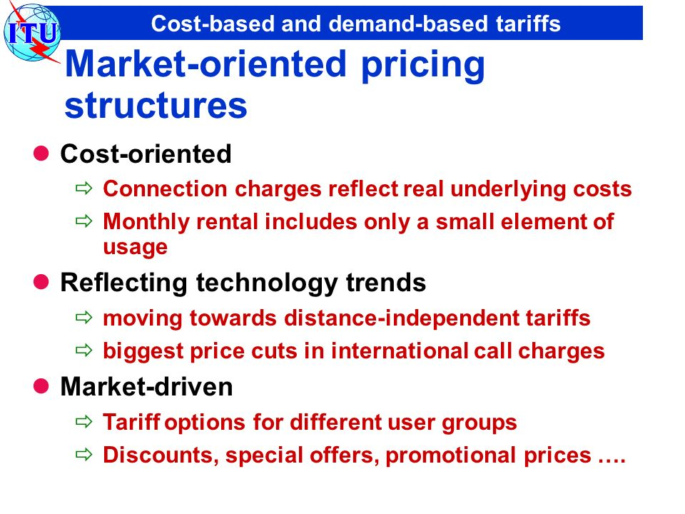 Cost-based and demand-based tariffs Market-oriented pricing structures Cost-oriented Connection charges reflect real underlying costs Monthly rental i