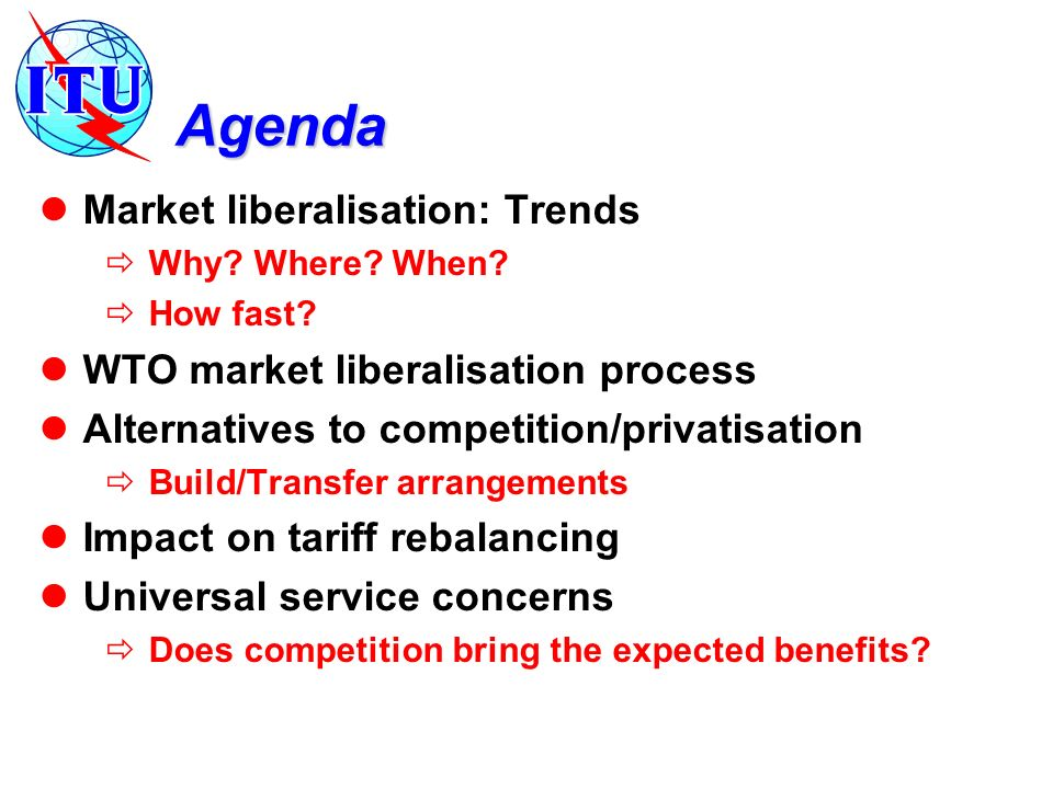 Agenda Market liberalisation: Trends Why. Where. When.