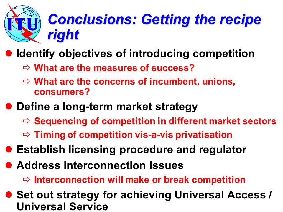Conclusions: Getting the recipe right Identify objectives of introducing competition What are the measures of success.