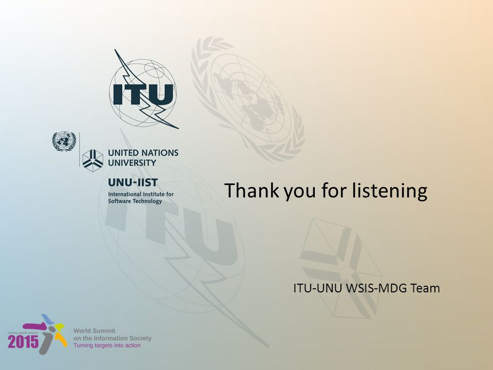 Thank you for listening ITU-UNU WSIS-MDG Team