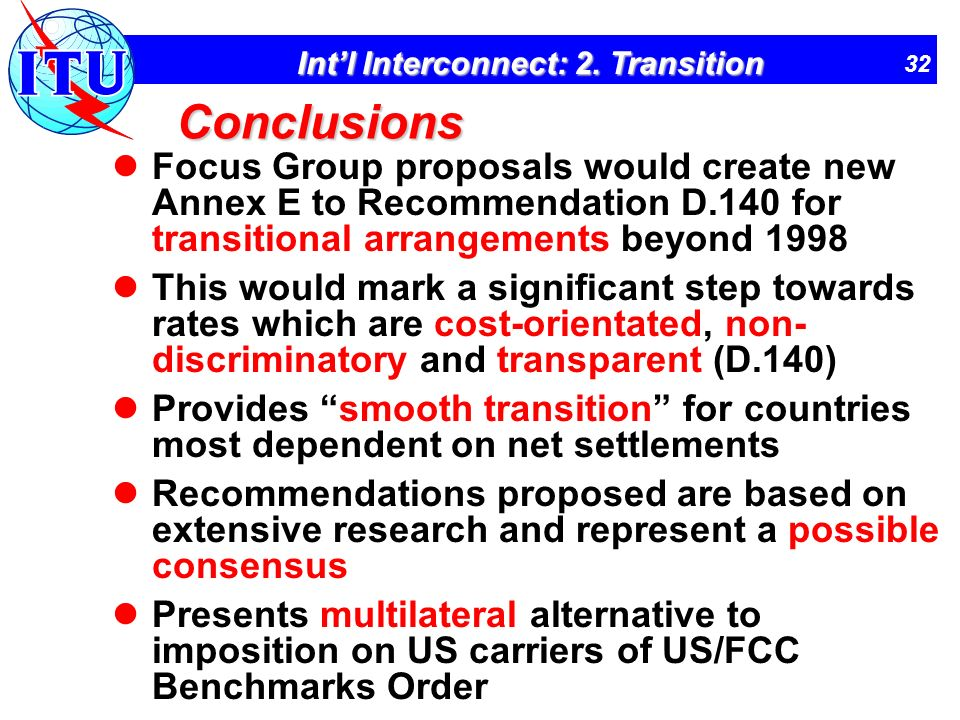 32 Intl Interconnect: 2. Transition Conclusions Focus Group proposals would create new Annex E to Recommendation D.140 for transitional arrangements b