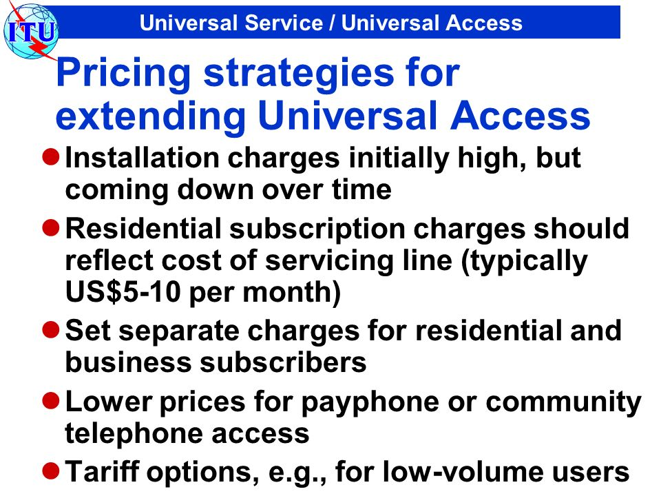 Universal Service / Universal Access Pricing strategies for extending Universal Access Installation charges initially high, but coming down over time