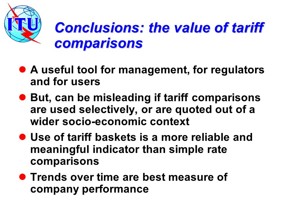 Conclusions: the value of tariff comparisons A useful tool for management, for regulators and for users But, can be misleading if tariff comparisons are used selectively, or are quoted out of a wider socio-economic context Use of tariff baskets is a more reliable and meaningful indicator than simple rate comparisons Trends over time are best measure of company performance