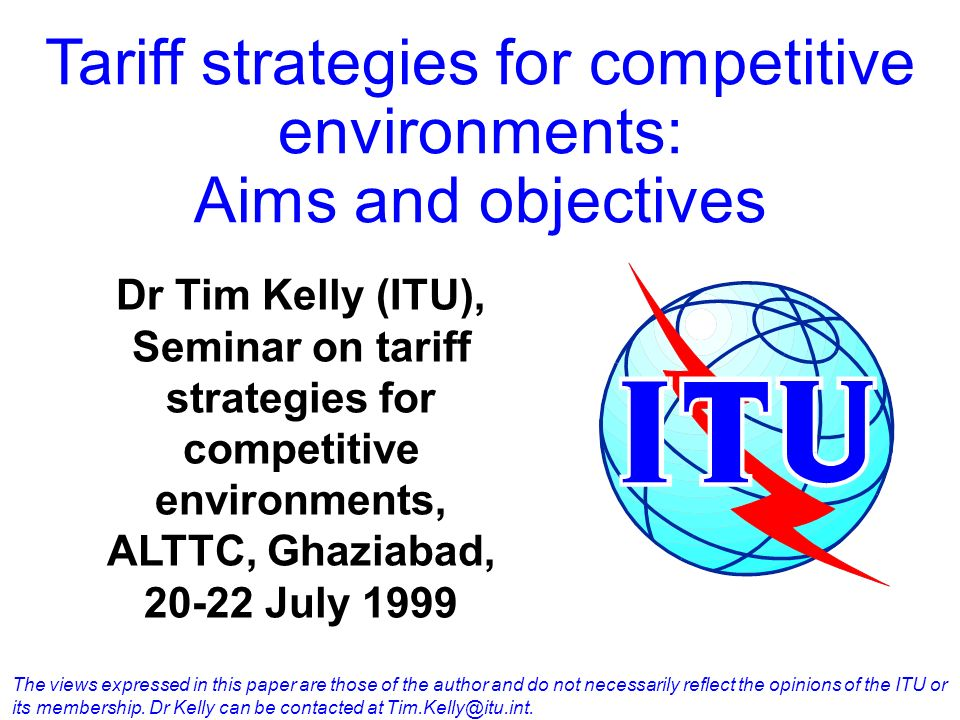 Tariff strategies for competitive environments: Aims and objectives The views expressed in this paper are those of the author and do not necessarily r