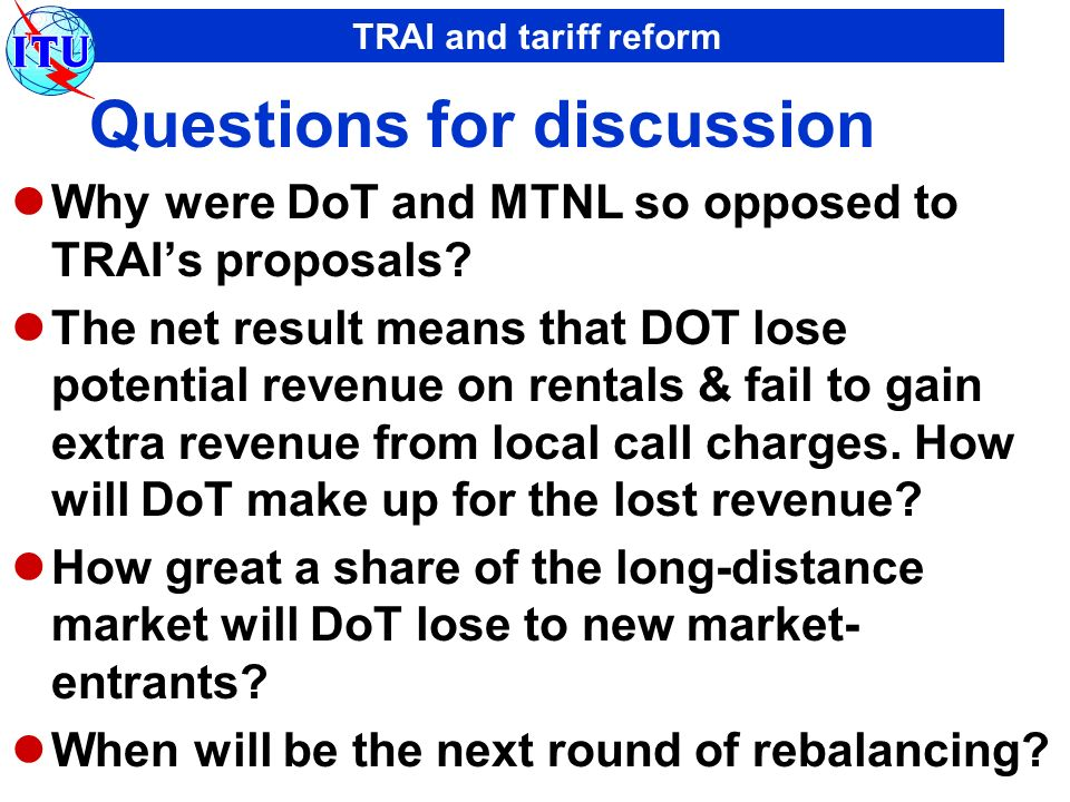 TRAI and tariff reform Questions for discussion Why were DoT and MTNL so opposed to TRAIs proposals.