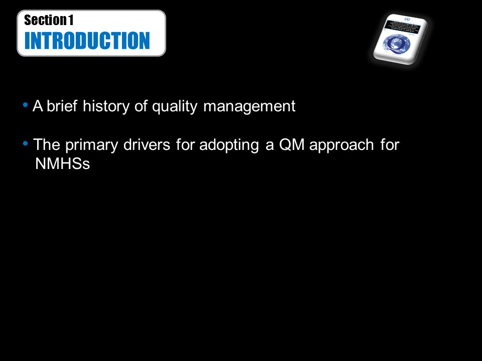 Section 1 INTRODUCTION A brief history of quality management The primary drivers for adopting a QM approach for NMHSs