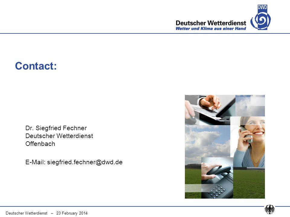 Deutscher Wetterdienst – 23 February 2014 Contact: Dr. Siegfried Fechner Deutscher Wetterdienst Offenbach E-Mail: siegfried.fechner@dwd.de
