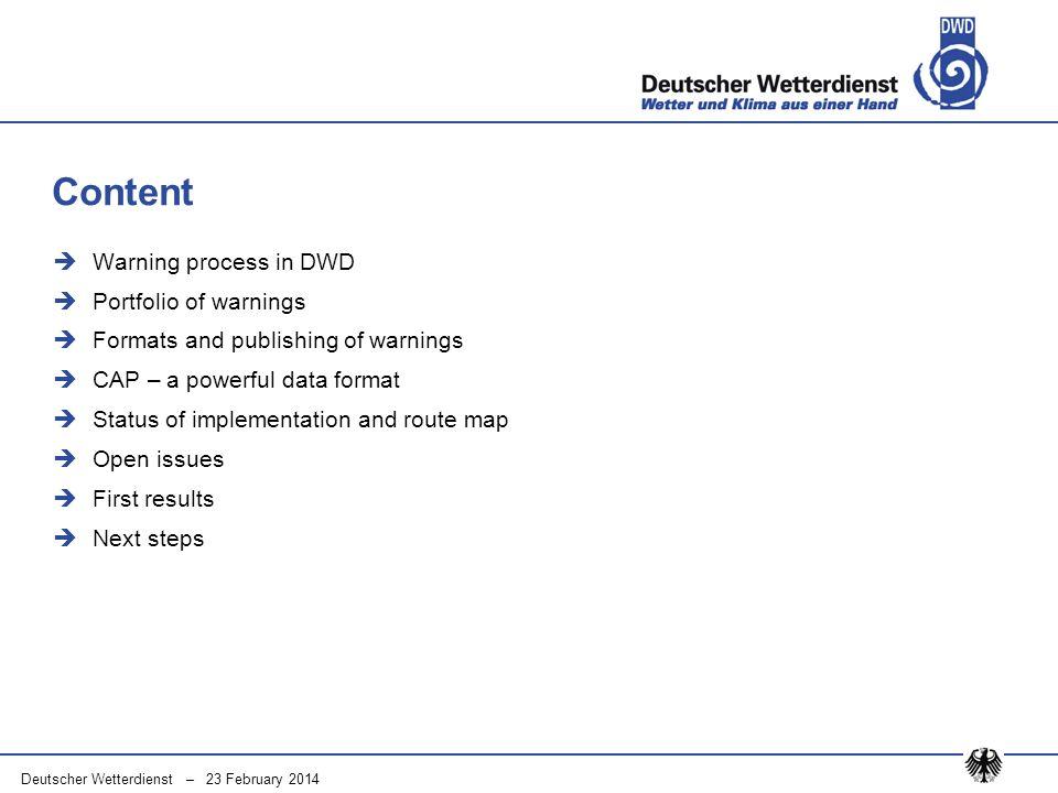 Deutscher Wetterdienst – 23 February 2014 Warning process in DWD Portfolio of warnings Formats and publishing of warnings CAP – a powerful data format