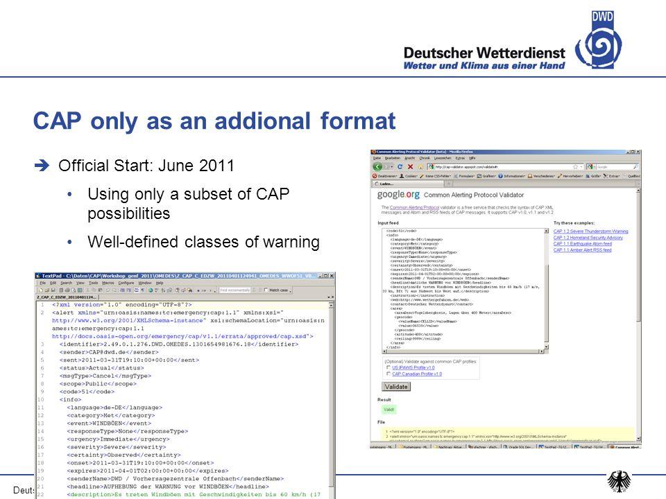 Deutscher Wetterdienst – 23 February 2014 CAP only as an addional format Official Start: June 2011 Using only a subset of CAP possibilities Well-defin