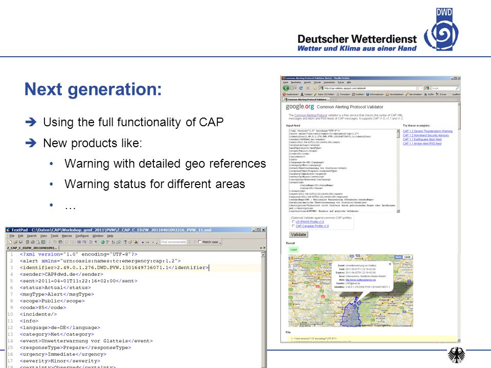 Deutscher Wetterdienst – 23 February 2014 Using the full functionality of CAP New products like: Warning with detailed geo references Warning status f