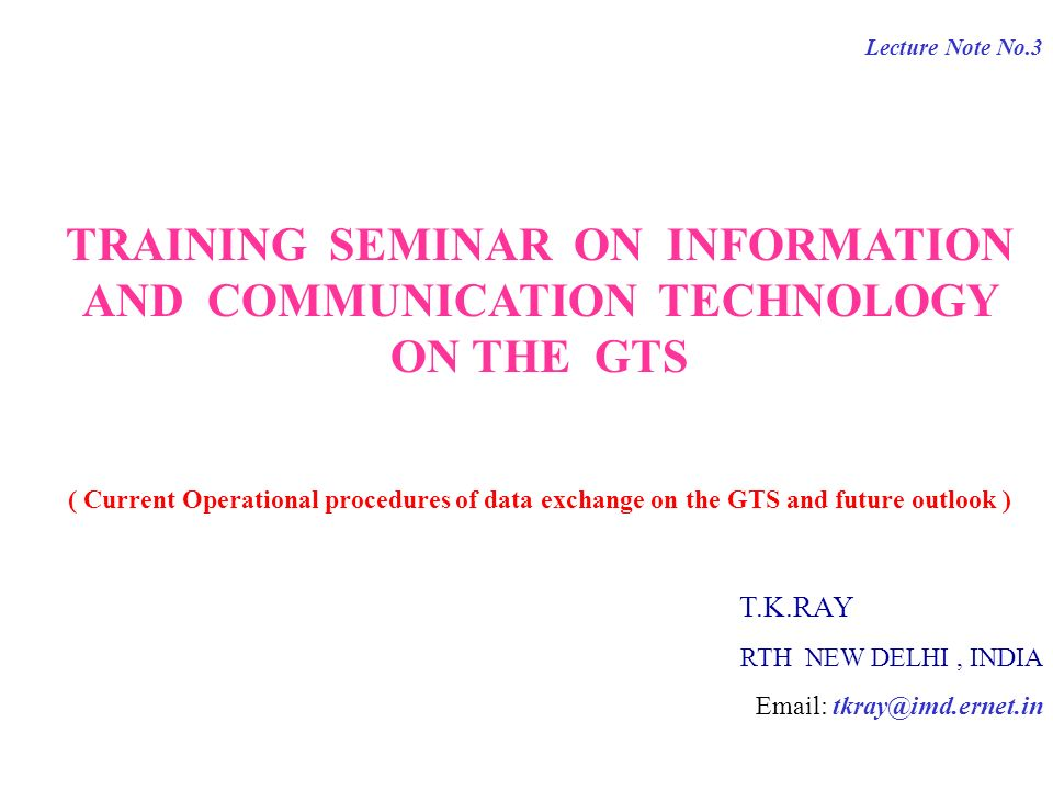 Lecture Note No.3 TRAINING SEMINAR ON INFORMATION AND COMMUNICATION TECHNOLOGY ON THE GTS ( Current Operational procedures of data exchange on the GTS