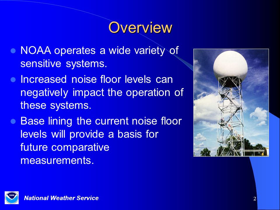 National Weather Service 2 Overview NOAA operates a wide variety of sensitive systems.