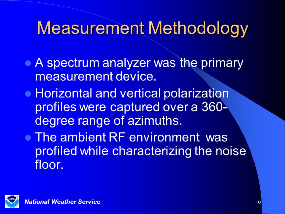 National Weather Service 9 Measurement Methodology A spectrum analyzer was the primary measurement device. Horizontal and vertical polarization profil