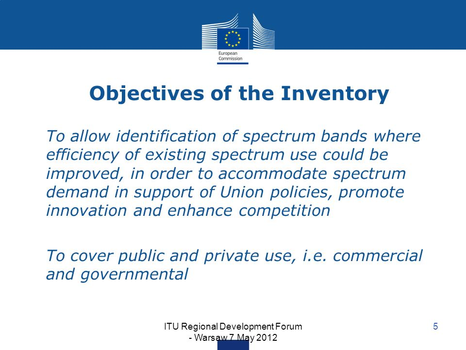 ITU Regional Development Forum - Warsaw 7 May 2012 5 Objectives of the Inventory To allow identification of spectrum bands where efficiency of existin